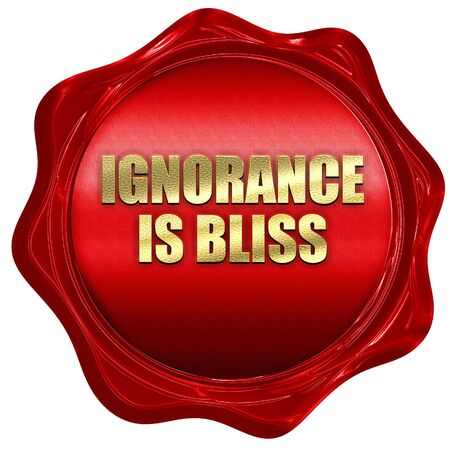 ignorance is bliss, 3D rendering, red wax stamp with text