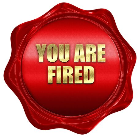 you are fired, 3D rendering, red wax stamp with text Stock Photo