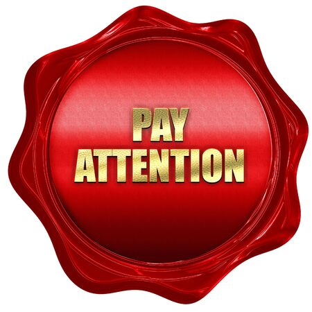 pay attention, 3D rendering, red wax stamp with text