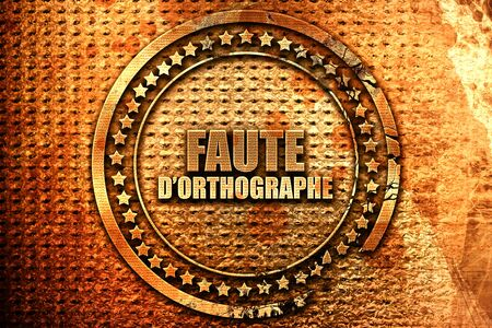French text faute dorthographe on grunge metal background, 3D rendering