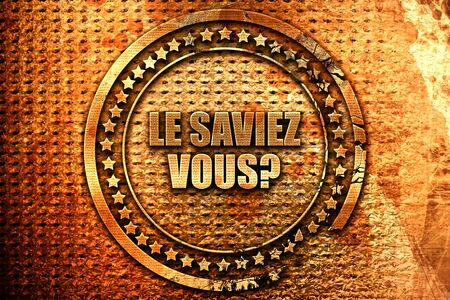 French text le saviez vous on grunge metal background, 3D rend