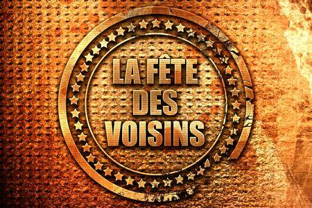 French text la fete des voisins on grunge metal background, 3D