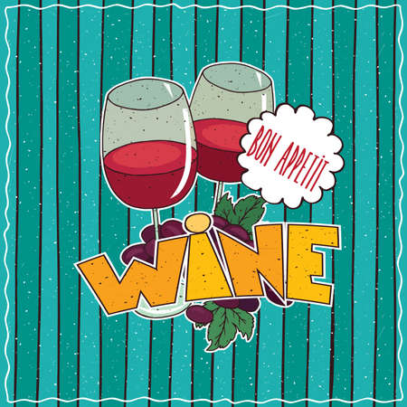 Colorful poster with glasses of red wine and bunch of black grapes. Lettering Wine and Bon Appetit. Hand drawn in comic style. Blue striped background