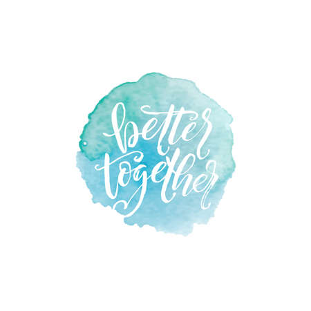 better: Hand drawn word. Brush pen lettering with phrase better together.