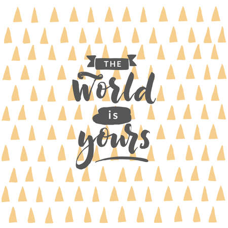Hand drawn word. Brush pen lettering with phrase The world is yours.