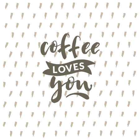 Hand drawn word. Brush pen lettering with phrase Coffee loves you.