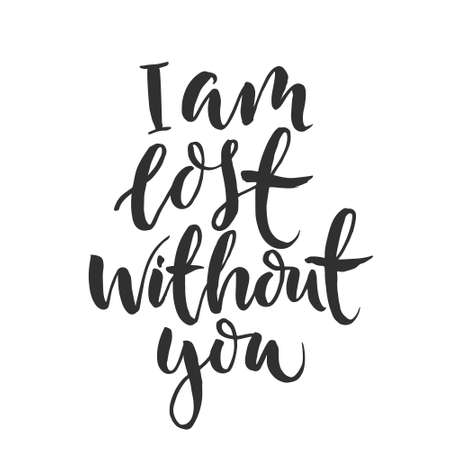 Hand drawn word. Brush pen lettering with phrase  i am lost without you  Illustration