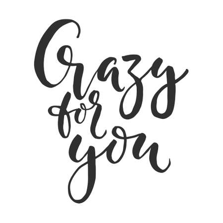 Hand drawn word. Brush pen lettering with phrase  crazy for you