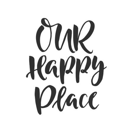 Hand drawn word, Brush pen lettering with phrase, Our happy place.