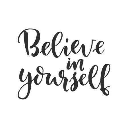 Hand drawn word, Brush pen lettering with phrase, Believe in yourself.