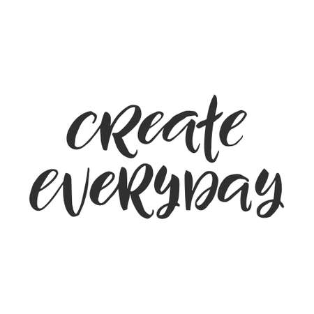 Hand drawn word. Brush pen lettering with phrase  create everyday