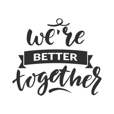 """Hand drawn word. Brush pen lettering with phrase """" we're better together """""""
