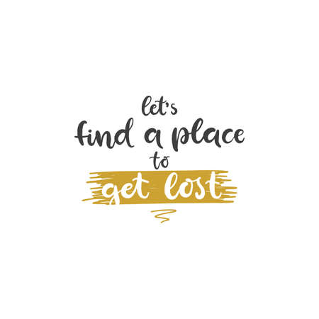 Lettering with phrase Lets find a place to get lost. Vector illustration.