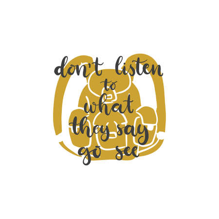 Lettering with phrase Don't listen to what they say go see. Vector illustration.