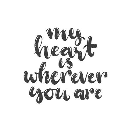 Lettering with phrase My heart is wherever you are. Vector illustration.