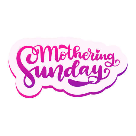 The beautiful inscription is written by hand. Mothering Sunday. Celebration badge, tag, icon. Text card invitation, template. Festivity background. Lettering typography poster.