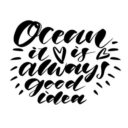 Modern hand lettering about Ocean. Ocean it is always good idea. Calligraphy poster for vacation