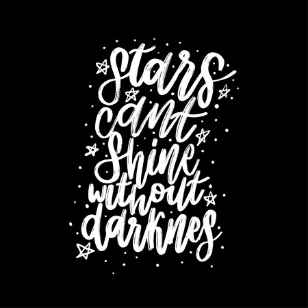 Typography vector calligraphy emotion magical lettering. Handwritten phrase. t-shirt design,postcard. Stars cant shine without darknes. Mystical text