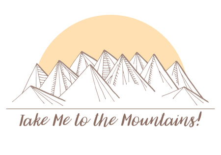 mountaineering: Mountains in the background of the sun. The inscription: Take Me to the Mountains. Vector illustration of a sketch style. Illustration