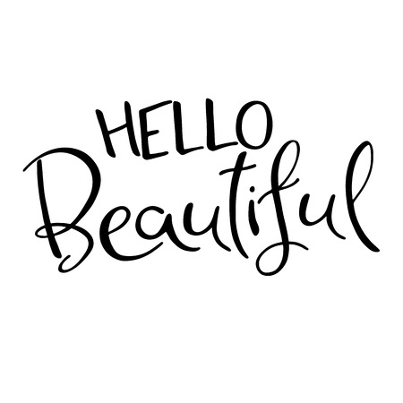 phrases: Hello beatiful. Hand Lettered Quote.  Modern Calligraphy