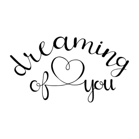 Dreaming of you.  Hand Lettered Quote. Modern Calligraphy