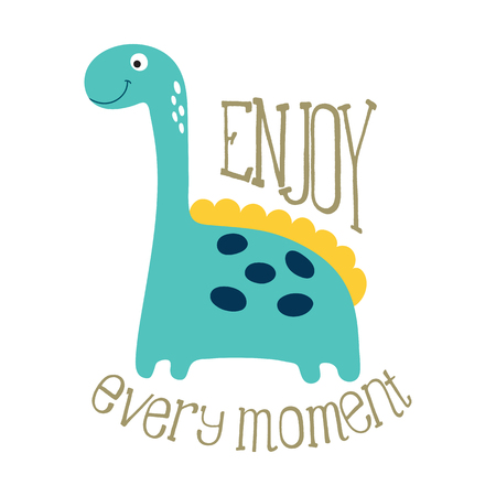 Cute dino illustration. Enjoy every moment