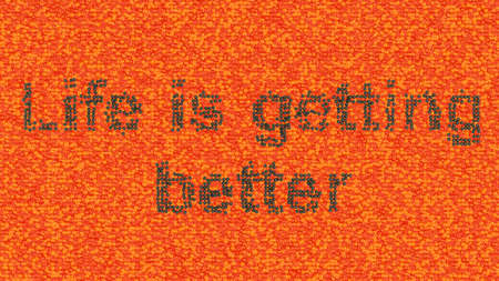 getting better: Life is getting better. Words assemlbed of black and salmon luxury caviar