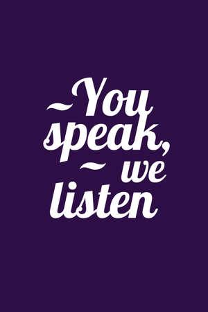 You Speak We Listen