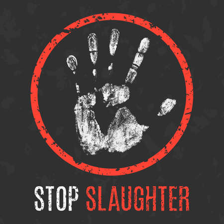 slaughter: Conceptual vector illustration. Social problems of humanity. Stop stop slaughter sign. Illustration