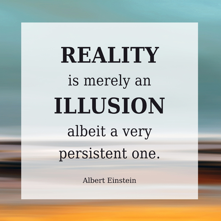 Reality Quote - Reality is an Illusion