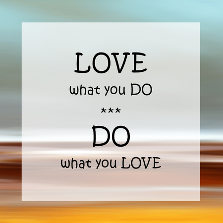 Love what you do - Do you love Quote
