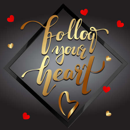Follow your heart. Modern brush calligraphy. Handwritten  lettering.  design frame on black background