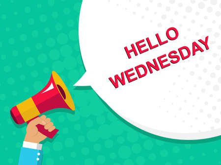 wednesday: Flat illustration of megaphone with announce on the bubble speech HELLO WEDNESDAY. Loudspeaker vector symbol with text template. Pop art background Illustration
