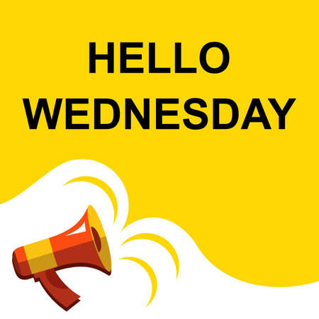 wednesday: Flat illustration of megaphone with announce on the bubble speech HELLO WEDNESDAY. Loudspeaker vector symbol with text template.