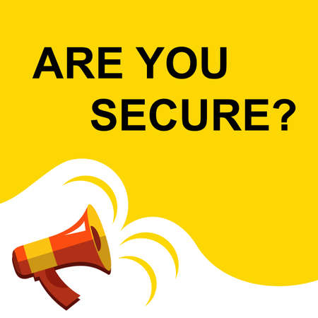 Flat illustration of megaphone with announce on the bubble speech ARE YOU SECURE. Loudspeaker vector symbol with text template.