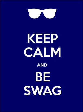 swag: Keep calm and be swag illustration display blue