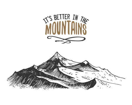 Its better in the mountains sign in vintage, old hand drawn, sketch, or engraved style. modern looking mountain peak as motivation card, climbing and hiking