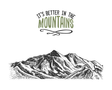 death valley: Its better in the mountains sign in vintage, old hand drawn, sketch, or engraved style. modern looking mountain peak as motivation card, climbing and hiking