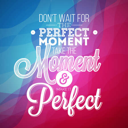 moment: Dont wait for the perfect moment, take the moment and make it perfect inspiration quote on abstract color background. typography design element for greeting cards and posters.