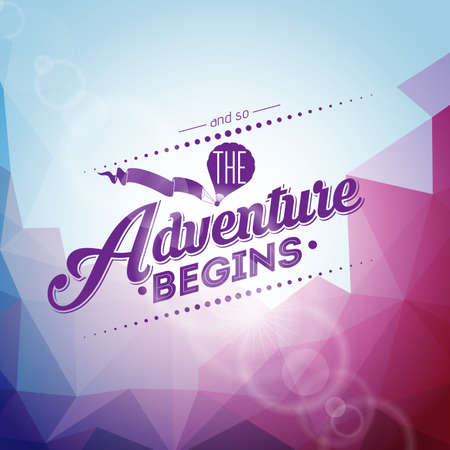 adventures: typography design element for greeting cards and posters.And so the Adventure begins inspiration quote on abstract triangle background. Illustration