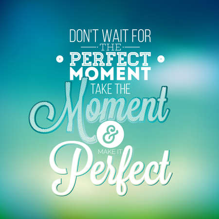 moment: Dont wait for the perfect moment, take the moment and make it perfect inspiration quote on abstract color background.