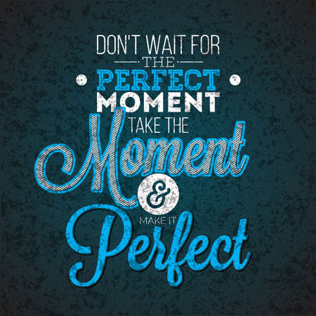 perfect: Dont wait for the perfect moment, take the moment and make it perfect inspiration quote on abstract dark background. Illustration