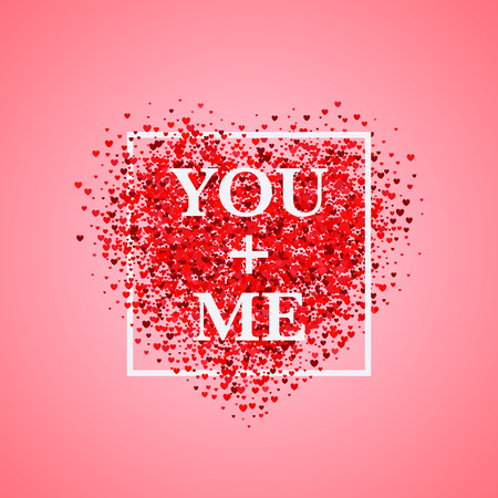 Valentine's day card. Confetti red heart on pink background with frame and lettering You + Me. Can be used for celebrations, wedding invitation, and valentines day