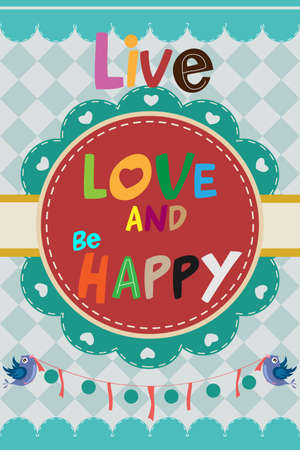 be happy: A vector illustration of Live love and be happy design