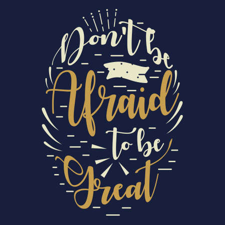 A vector illustration of Dont Be Afraid To Be Great Inspirational Quote. Illustration
