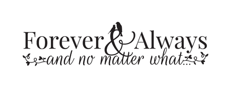 Wall Decals, Forever and Always and no matter what, Wording, Lettering Design, Couple of Birds Silhouette, Art Design,  isolated on white background.