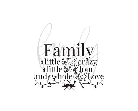 Family wording design, vector. Family a little bit of crazy, little bit of loud and a whole lot of love. Wall decals, wall art decor, lettering, poster design isolated on white background Illustration