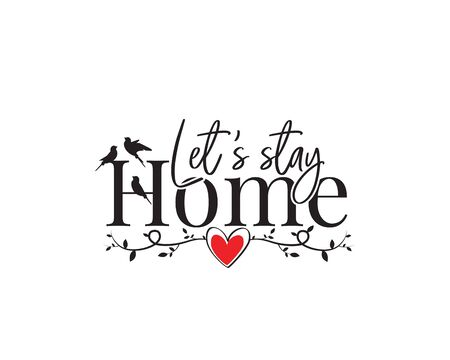 Let's stay home, vector, wording design, lettering, illustration. Wall decals, wall artwork. Home decoration, poster design isolated on white background. Standard-Bild - 137927518