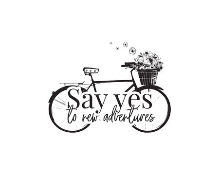 Say yes to new adventures. Wall Decals, Bike with flowers Vector, Wording Design isolated on white background, lettering. Bicycle with flower basket. Motivational inspirational life quotes Ilustracja