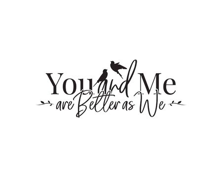 You and me, better as we, vector. Wording design, lettering. Wall art work, wall decals. Beautiful, romantic, love quotes. Poster design. greeting card design isolated on white background Standard-Bild - 136899987